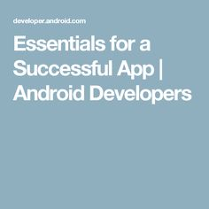 Essentials for a Successful App | Android Developers