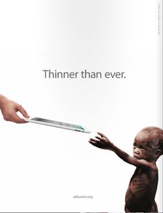 Pathos- This advertisement uses Pathos, or appeals to the consumer's emotions through comparing an iPad to a malnourished child in order to raise awareness of starvation in Third World countries.
