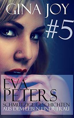 """Erotische Geschichten: Eva Peters Teil #5 """"Erfahrungen"""" - Schmutzige Geschichten aus dem Alltag einer Frau (Unzensiert ab 18) (Eva Peters - Schmutzige Geschichten aus dem Alltag einer Frau)"""
