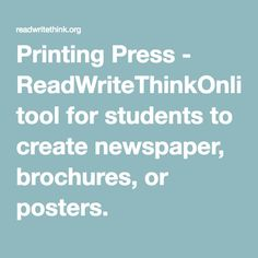 Printing Press - ReadWriteThinkOnline tool for students to create newspaper, brochures, or posters.