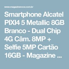 Smartphone Alcatel PIXI4 5 Metallic 8GB Branco - Dual Chip 4G Câm. 8MP + Selfie 5MP Cartão 16GB - Magazine Danibueno