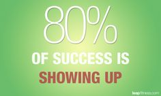 80% of  success is showing up        (@ My Best Badi)
