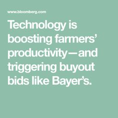 Technology is boosting farmers' productivity—and triggering buyout bids like Bayer's. Ai Applications, Big Data Technologies, Farmers, Productivity, Weather, Technology, Business, Tech, Tecnologia