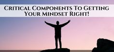 Critical Components To Getting Your Mindset Right!