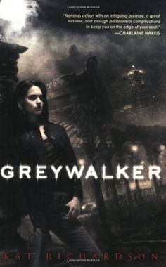 Greywalker (Greywalker, #1) by Kat Richardson - Private Investigator Harper stalks the streets of Seattle, conversing with ghosts and other nasties that only she can see in the Grey......