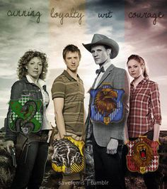 River Song ~ Slytherin,  Rory Williams ~ Huffelpuff,  The Doctor ~ Ravenclaw,  Amy Pond ~ Gryffindor