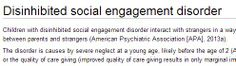 Children with disinhibited social engagement disorder, a subset of what was formerly known as Reactive Attachment Disorder, interact with strangers in a way like they interact with parents or parental figures.