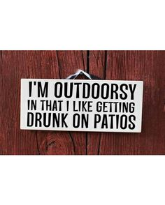 I'm outdoorsey in that I like getting drunk on patios.