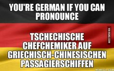 Actually I'm dutch but I can pronounce it 'cause Dutch and German have a lot of similarities