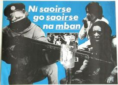 """A Republican poster in support of the women's movement of the (Provisional) Irish Republican Army (IRA). A rough translation is: """"No Freedom, Until Freedom, Of Women""""."""