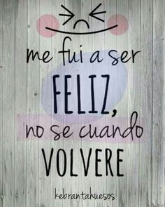 Me fui a ser feliz! More Mais Positive Phrases, Positive Quotes, Positive Vibes, Spanish Words, Spanish Quotes, Art Quotes, Love Quotes, Inspirational Quotes, Change Quotes