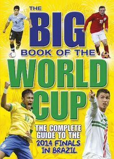 Big Book of the World Cup, The : The Complete Guide to the Finals in Brazil 2014 (World Cup [Hardcover] World Cup 2014, Fifa World Cup, Book People, Finals, Brazil, Baseball Cards, Big, Books, Football