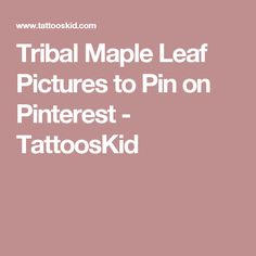 Tribal Maple Leaf Pictures to Pin on Pinterest - TattoosKid