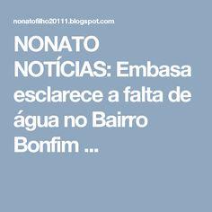 NONATO NOTÍCIAS: Embasa esclarece a falta de água no Bairro Bonfim ...