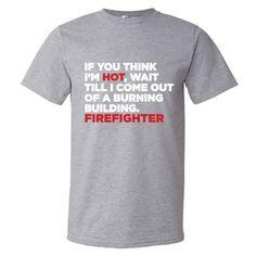 If you think I am hot firefighter Short sleeve t-shirt