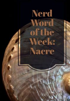 Nerd Word of the Week: Nacre ~ mother-of-pearl. As in: She turned the shell over and the nacre glinted gold in the sunlight. Words For Writers, Sunlight, Nerd, Shell, French, French People, Nikko, Otaku, French Language