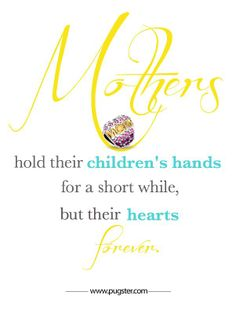 Mothers hold their children's hearts forever - SuperMOM! Mother's Day Quotes…