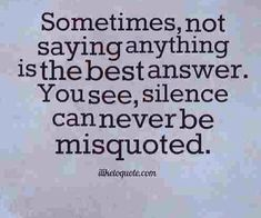 Silence could be the best reply sometimes.
