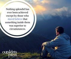 Nothing splendid has ever been achieved except by those who dared believe that something inside them was superior to circumstances. #QOTD #OutskirtsPress