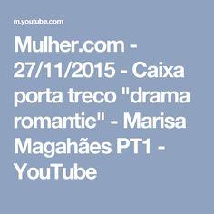 "Mulher.com - 27/11/2015 - Caixa porta treco ""drama romantic"" - Marisa Magahães PT1 - YouTube"