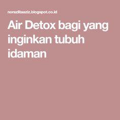 Air Detox bagi yang inginkan tubuh idaman