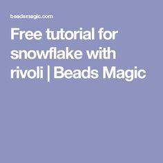 Free tutorial for snowflake with rivoli   Beads Magic