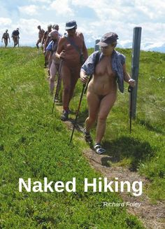 Nude Hiking: We discuss nude hiking with Richard Foley author of the book Naked Hiking. Plus Felicity and reader comments.