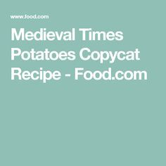 Medieval Times Potatoes Copycat Recipe - Food.com