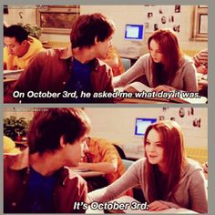 """""""On October 3rd, he asked me what day it was. It's October 3rd."""" - Mean Girls.  http://sassyshakespeare.wordpress.com/"""