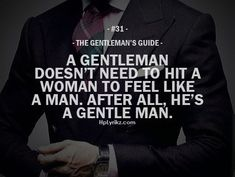 Rule #31: A gentleman doesn't need to hit a woman to feel like a man, after all, he's a gentle man. #guide #gentleman