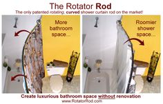 Rotating Curved Shower Rod - gives you more space while showering, then rotates to give you more space in the bathroom.