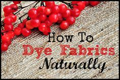 Natural dyes for fabrics can be made from nuts and berries, and believe it or not, it's not that hard to get fabrics any array of beautiful colors you want - naturally!