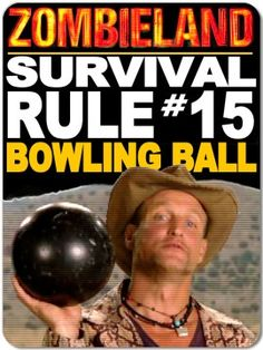 Zombieland Rules.    Survival Rule #15: Bowling Ball