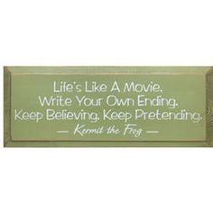 Live by Kermit's life motto!