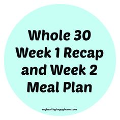 Whole 30 (#2) Week One Recap and Week 2 Meal Plan