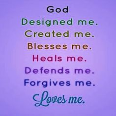 #God #designed me .. #created me .. #blesses me .. #heals me .. #defends me .. #forgives me .. #loves me