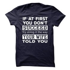 If at first you don't succeed try doing it the way your wife told you T-Shirts, Hoodies. GET IT ==► https://www.sunfrog.com/Funny/If-at-first-you-dont-succeed-try-doing-it-the-way-your-wife-told-you.html?id=41382