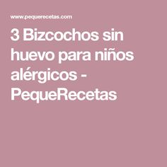 3 Bizcochos sin huevo para niños alérgicos - PequeRecetas