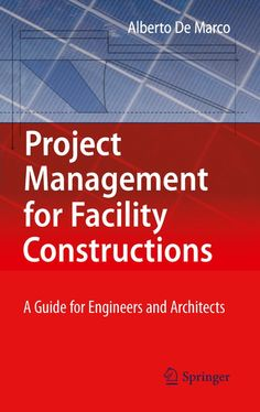 Project Management for Facility Constructions. A Guide for Engineers and Architects by Alberto De Marco