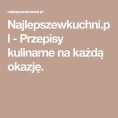 Najlepszewkuchni.pl - Przepisy kulinarne na każdą okazję.