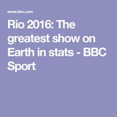 Rio 2016: The greatest show on Earth in stats