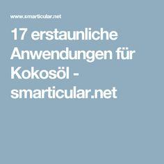 17 erstaunliche Anwendungen für Kokosöl - smarticular.net