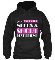Every Tall Girl Needs A Short Best Friend Black T-Shirt Front