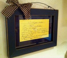 A beautiful way to display a treasured family recipe! Framed recipe card  (repinned via Catherine Knapp).