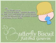 e-mail: butterfly-biscuit@hotmail.com Loja virtual: www.elo7.com.br/butterflybiscuit