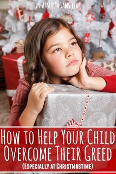 Christmas sometimes makes for greedy kids. Here's some parenting tips on how to help your child overcome their greedy hearts.