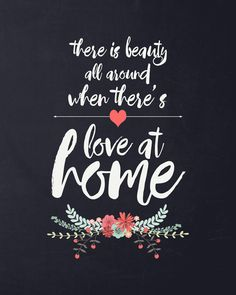 Lovely free art print of this quote: there is beauty all around when there's love at home. Free LDS quote printable, perfect for home decor or as a gift. #quote #loveathome #printable