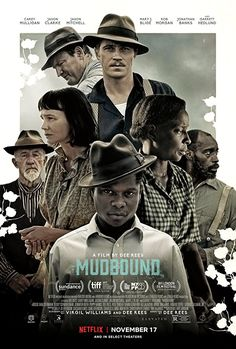 Mudbound (2017) - Finally saw MUDBOUND a couple of nights ago, and I'm still thinking about it. It's the kind of intelligent film that slowly works its way in and takes hold. Definitely one of the best films of the year. The KKK hate and final scene is horrific. I couldn't watch. The movie is a must-see.