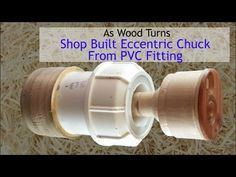 Shop Built Eccentric Chuck From PVC Fitting - YouTube
