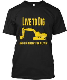 Live To Dig And I'm Diggin' for a Livin'